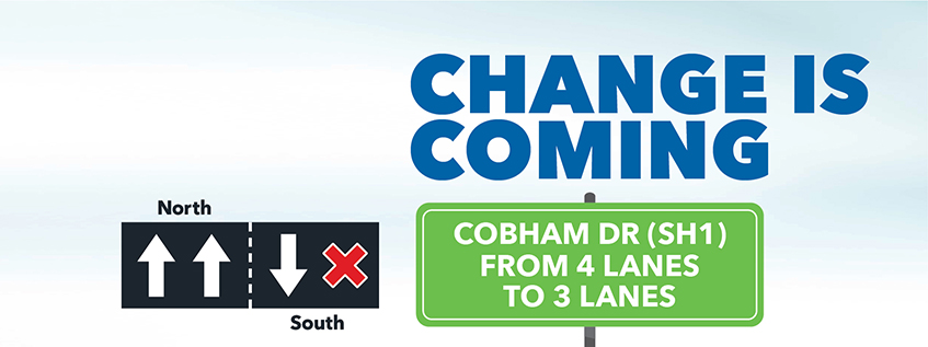 Change is Coming | Cobham Dr (SH1) will move from 4 lanes to 3 lanes