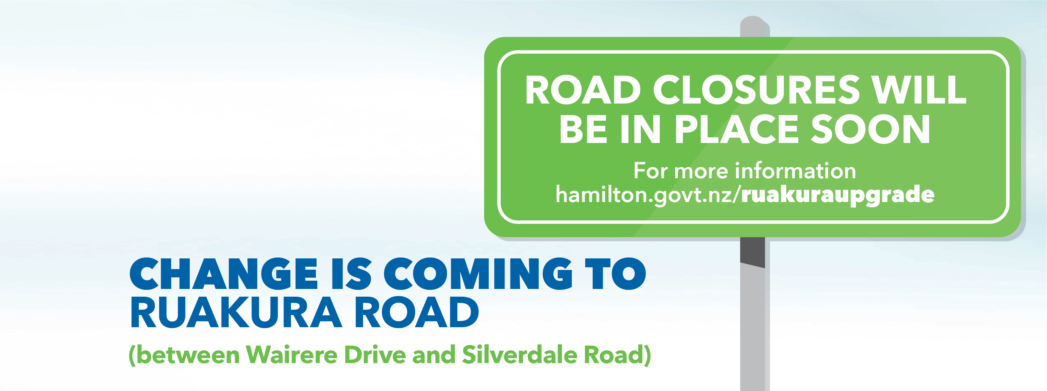 Change is coming to Ruakura Road (between Wairere Drive and Silverdale Road) Road closures will be in place soon. For more information hamilton.govt.nz/ruakuraupgrade